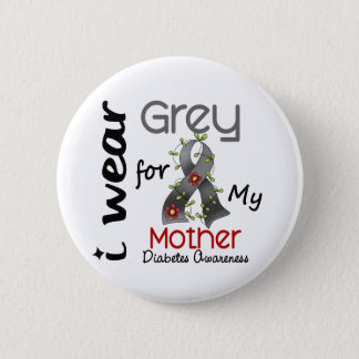 Diabetes I Wear Grey For My Mother 43 6 Cm Round Badge