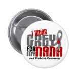 Diabetes I WEAR GREY FOR MY NANA 6.2 Pinback Buttons