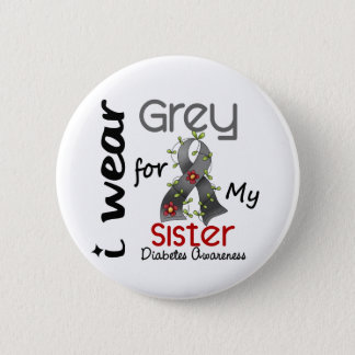 Diabetes I Wear Grey For My Sister 43 6 Cm Round Badge