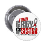 Diabetes I WEAR GREY FOR MY SISTER 6.2 Button