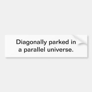 Diagonally parked - bumper sticker