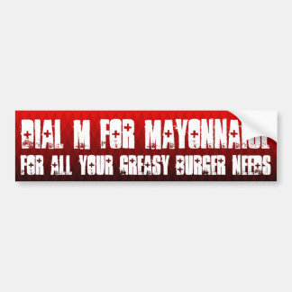 Dial M for mayonnaise ... Bumper Sticker