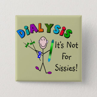 "Dialysis ""It's Not For Sissies"" 15 Cm Square Badge"