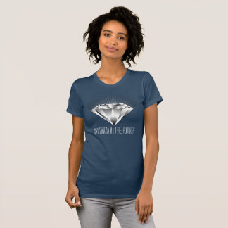 Diamond in the Rough 101 T-Shirt