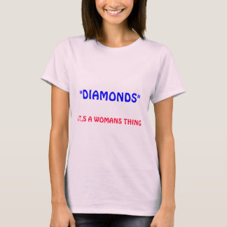 """DIAMONDS"", IT,S A WOMANS THING T-Shirt"