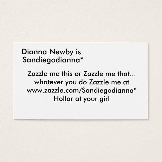 Dianna Newby is, Sandiegodianna*, Zazzle me thi... Business Card