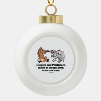 DIAPERS AND POLITICIANS SHOULD BE CHANGED OFTEN CERAMIC BALL DECORATION
