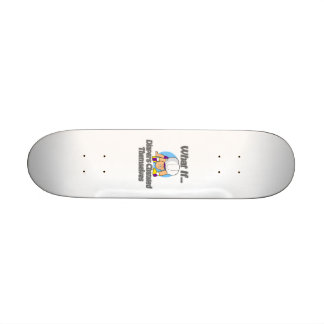 Diapers Changed Themselvesd Skate Board