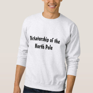 Dictatorship of the North Pole Sweatshirt