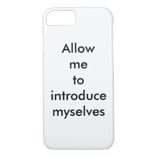 DID allow me to introduce myselves iPhone 7 case