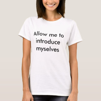 DID allow me to introduce myselves tshirt