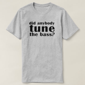 """Did anybody tune the bass?"" Light Tee"