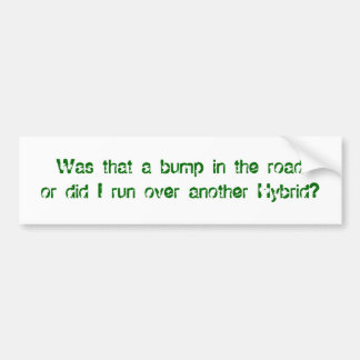 Did I run over another Hybrid? - Customized Bumper Sticker