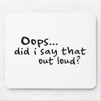 Did I Say That Out Loud? Mouse Mat