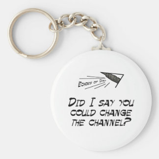Did I say you could change the channel? Basic Round Button Key Ring