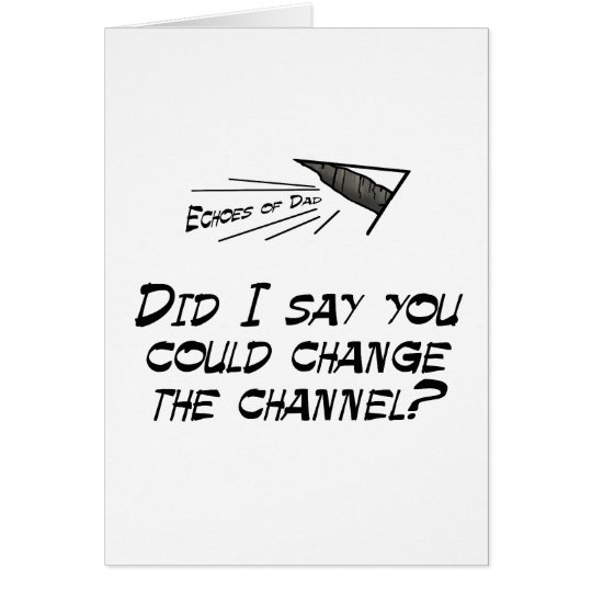 Did I say you could change the channel? Card