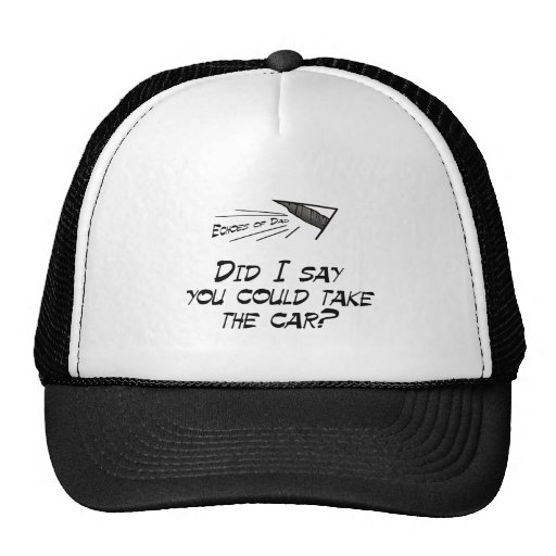 Did I say you could drive the car? Hat