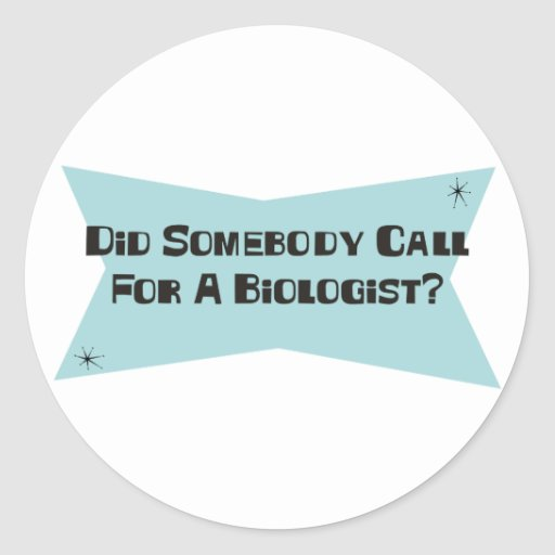 Did Somebody Call For A Biologist Sticker