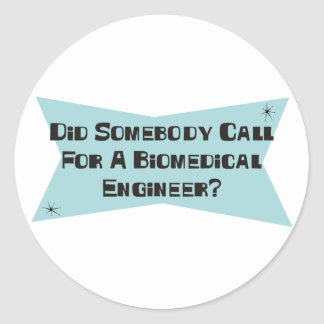 Did Somebody Call For A Biomedical Engineer Round Sticker