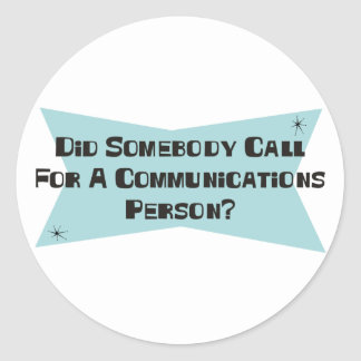 Did Somebody Call For A Communications Person Round Sticker