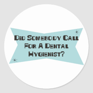 Did Somebody Call For A Dental Hygienist Round Sticker