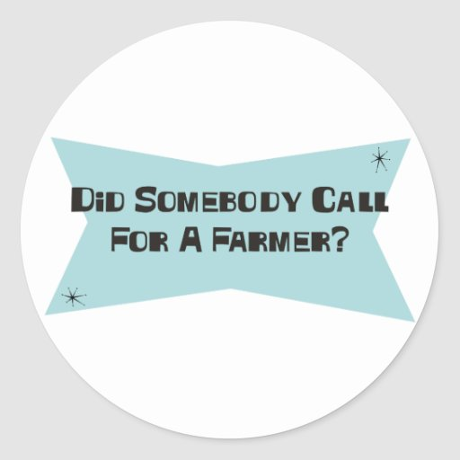Did Somebody Call For A Farmer Round Stickers