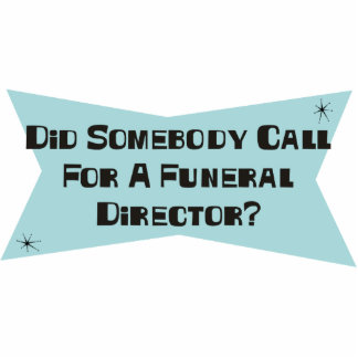 Did Somebody Call For A Funeral Director Photo Cutout