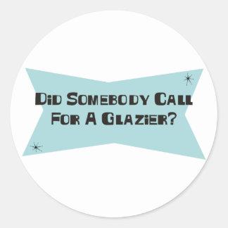 Did Somebody Call For A Glazier Classic Round Sticker