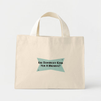 Did Somebody Call For A Midwife Mini Tote Bag