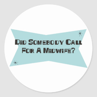 Did Somebody Call For A Midwife Round Sticker