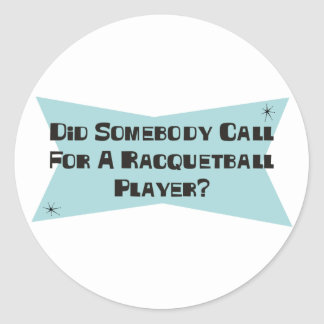 Did Somebody Call For A Racquetball Player Sticker