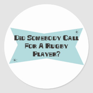 Did Somebody Call For A Rugby Player Round Sticker