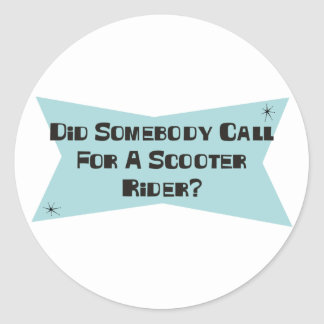 Did Somebody Call For A Scooter Rider Round Sticker