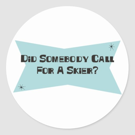 Did Somebody Call For A Skier Sticker