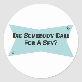 Did Somebody Call For A Spy Classic Round Sticker