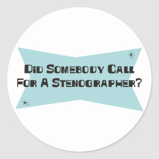 Did Somebody Call For A Stenographer Round Stickers