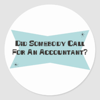 Did Somebody Call For An Accountant Round Sticker