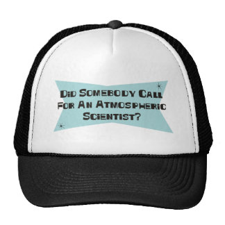 Did Somebody Call For An Atmospheric Scientist Trucker Hat