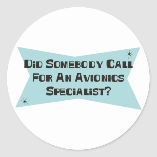 Did Somebody Call For An Avionics Specialist Round Sticker