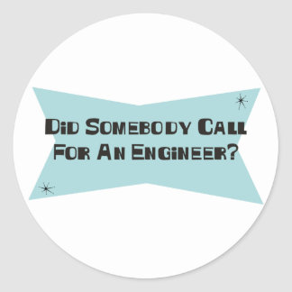 Did Somebody Call For An Engineer Stickers