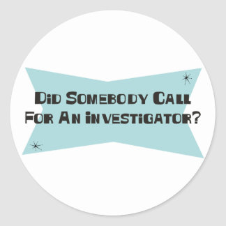 Did Somebody Call For An Investigator Stickers