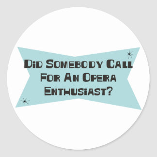 Did Somebody Call For An Opera Enthusiast Stickers