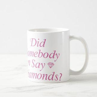 Did Somebody Say Diamonds? Basic White Mug