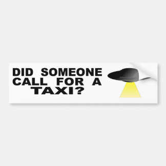 Did Someone Call For A Taxi? Bumper Sticker
