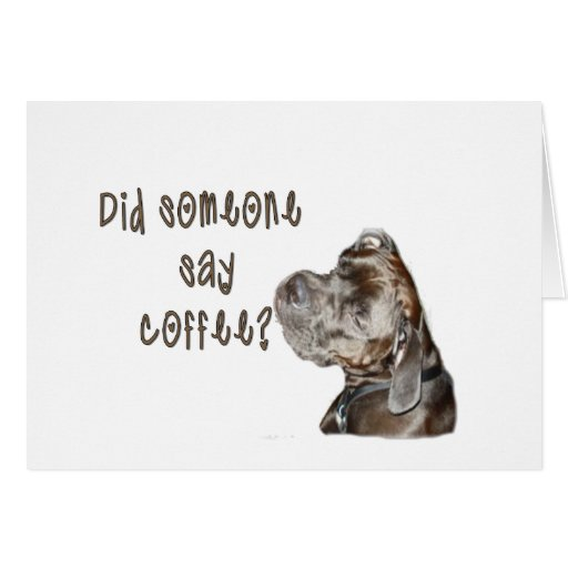 Did someone say coffee? card