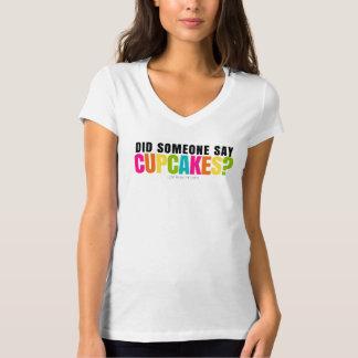 Did Someone Say Cupcakes T-Shirt