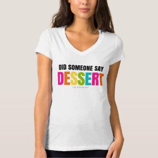 Did Someone Say Dessert Shirt