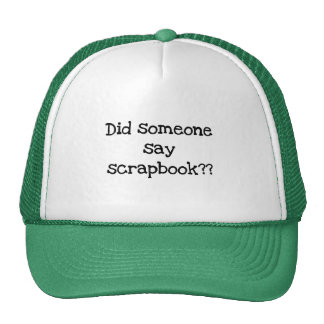 Did Someone Say Scrapbook Tshirts and Gifts Cap