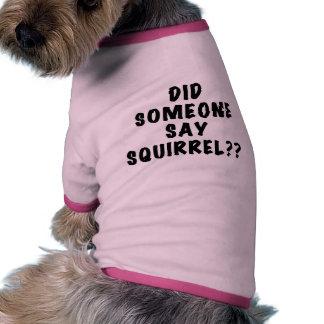 Did Someone Say Squirrel Dog Tshirt