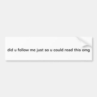 Did u follo Bumper Sticker
